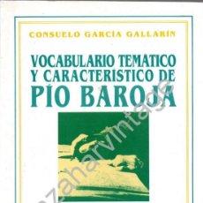 Libros antiguos: VOCABULARIO TEMÁTICO Y CARCTERÍSTICO DE PIO BAROJA, CONSUELO GARCÍA GALLARÍN, VERBUM MADRID 1991. Lote 58599978