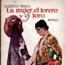 Libros antiguos: ALBERTO INSÚA : LA MUJER, EL TORERO Y EL TORO (NOVELA MUNDIAL, 1926) PRIMERA EDICIÓN PRIMER MILLAR. Lote 58625840