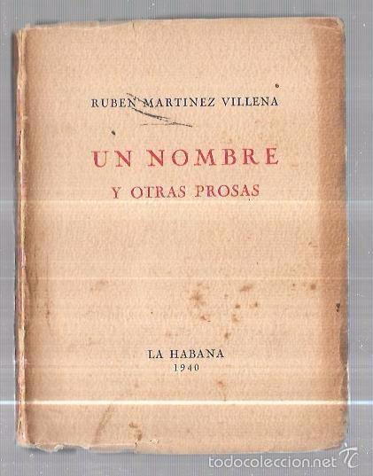 UN NOMBRE Y OTRAS PROSAS. RUBEN MARTINEZ VILLENA. LA HABANA. 1940. 1ªED. 165PAGS. 16,5X12,8 CM (Libros antiguos (hasta 1936), raros y curiosos - Literatura - Narrativa - Otros)