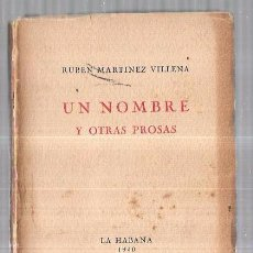 Libros antiguos: UN NOMBRE Y OTRAS PROSAS. RUBEN MARTINEZ VILLENA. LA HABANA. 1940. 1ªED. 165PAGS. 16,5X12,8 CM. Lote 58663673