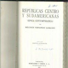 Libros antiguos: REPÚBLICAS CENTRO Y SURAMERICANAS. MÉLCHOR FERNÁNDEZ ALMAGRO. Lote 59130650