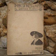 Libros antiguos: SANTIAGO RUSIÑOL: IMPRESIONES DE ARTE, REGALO DE LA VANGUARDIA A SUSCRIPTORES, S/F 1903 CIRCA. Lote 79897919