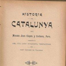 Libros antiguos: HISTORIA DE CATALUNYA PER A US DE LES ESCOLES / MN. J. CLAPES. BCN : IMP. ASMARATS, 1908. 20X14 CM.. Lote 59566147