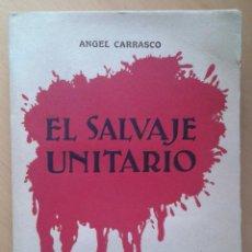 Libros antiguos: EL SALVAJE UNITARIO - ANGEL CARRASCO- BUENOS AIRES - ARGENTINA, 1927.. Lote 59648439