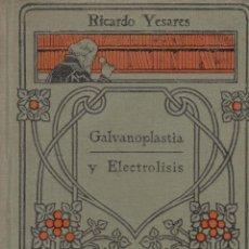 Libros antiguos: RICARDO YESARES. GALVANOPLASTIA Y ELECTROLISIS. MANUALES GALLACH. BARCELONA, C.1925.. Lote 59753780