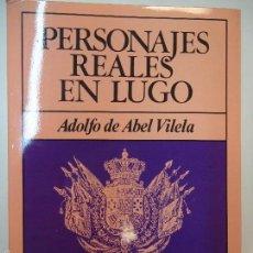 Libros antiguos: PERSONAJES REALES EN LUGO. ADOLFO DE ABEL VILELA. Lote 59777396
