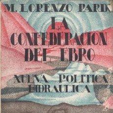 Libros antiguos: LORENZO PARDO: NUEVA POLÍTICA HIDRAÚLICA. LA CONFEDERACIÓN DEL EBRO.1930. FOTOS PANTANOS Y CANALES. Lote 59957051