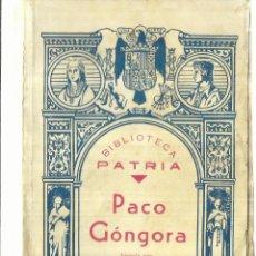Libros antiguos: PACO GÓNGORA. NOVELA POAR JUAN F. MUÑOZ Y PABÓN. BIBLIOTECA PATRIA. MADRID.. Lote 111822550