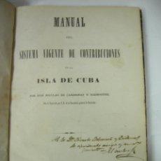Libros antiguos: MANUAL DEL SISTEMA VIGENTE DE CONTRIBUCIONES EN LA ISLA DE CUBA POR NICOLÁS DE CÁRDENAS, 1867 F. AU . Lote 60004575