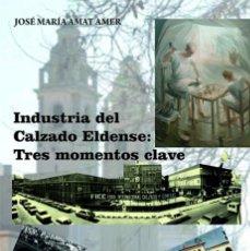 Libros antiguos: INDUSTRIA DEL CALZADO ELDENSE. TRES MOMENTOS CLAVE. Lote 60033195