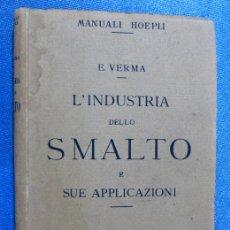 Libros antiguos: L'INDUSTRIA DELLO SMALTO E SUE APPLICAZIONI. E. VERMA. INDUSTRIA DEL ESMALTE. MANUALI HOEPLI, 1916.. Lote 60279143