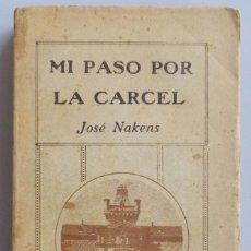 Libros antiguos: JOSÉ NAKENS // MI PASO POR LA CARCEL // PRIMERA EDICIÓN // DEDICATORIA Y FIRMA AUTOGRAFA. Lote 60536659