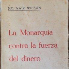 Libros antiguos: LA MONARQUIA CONTRA LA FUERZA DEL DINERO. NAIR WILSON.. Lote 60789083