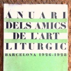 Libros antiguos: ANUARI DELS AMICS DE L'ART LITÚRGIC 1926 1928 BARCELONA BON ESTAT V FOTOS. Lote 60789103