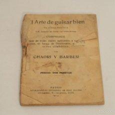 Libros antiguos: EL ARTE DE GUISAR BIEN POR CHAORI Y BARBER. MADRID 1914.. Lote 60952351