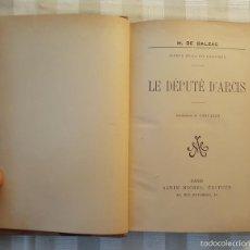 Libros antiguos: LE DEPUTÉ D'ARCIS, H. BALZAC, SCÉNES DE LA VIE POLITIQUE, 1927, RARO DE ENCONTRAR.. Lote 60840943