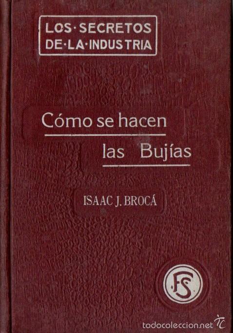 ISAAC BROCÁ : CÓMO SE HACEN LAS BUJÍAS (FELIU Y SUSANNA, 1911) ESTEÁRICAS, PALMÍTICAS, ETC. (Libros Antiguos, Raros y Curiosos - Ciencias, Manuales y Oficios - Otros)