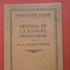 Libros antiguos: HISTORIA DE LA ESPAÑA MUSULMANA. A. GONZALEZ PALENCIA. Lote 61366763
