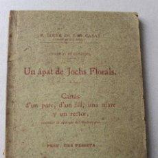 Libros antiguos: UN ÁPAT DE JOCHS FLORALS. CARTAS D'UN PARE, D'UN FILL, UNA MARE Y UN RECTOR. SOLER CASAS. 1904. Lote 61904816