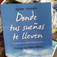 Libros antiguos: LIBRO. DONDE TUS SUENOS TE LLEVEN. JAVIER IRIONDO. @@@@. Lote 62166128