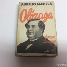 Libros antiguos: OLÓZAGA, EL PRECOZ DEMAGOGO / AURELIO MATILLA -ED. AÑO 1933. Lote 62532634