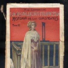 Libros antiguos: LA REVOLUCION FRANCESA. HISTORIA DE LOS GIRONDINOS. TOMO III. DE LAMARTINE, ALFONSO. A-INCOMP-185 . Lote 62537580