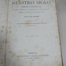 Libros antiguos: NUESTRO SIGLO. RESEÑA HISTORICA. OTTO VON LEIXNER. MONTANER Y SIMON. 1883. ILUSTRADA. VER. Lote 62968968