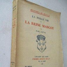 Libros antiguos: HISTOIRES DE FRANCE, LA FOLLE VIE DE LA REINE MARGOT-PAUL RIVAL-1930-LIBRAIRIE DE PARIS,FIRMIN-DIDOT. Lote 63159500