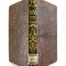 Libros antiguos: 1863 - JAIME BALMES: MISCELÁNEA RELIGIOSA, POLÍTICA Y LITERARIA - HISTORIA - ENSAYOS - 1ª EDICIÓN. Lote 63444356