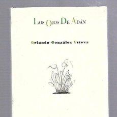 Libros antiguos: LOS OJOS DE ADAN. ORLANDO GONZALEZ ESTEVA. EDITORIAL PRE-TEXTOS. 2012.. Lote 63642087