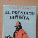Libros antiguos: EL PRÉSTAMO DE LA DIFUNTA. VICENTE BLASCO IBÁÑEZ. PROMETEO.. Lote 63777663