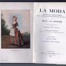 Libros antiguos: LA MODA SIGLO XVIII TOMO 4 HISTORIA DEL TRAJE EN EUROPA. MAX VON BOEHN. PRIMERA EDICION 1928. . Lote 63988495