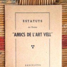 Libros antiguos: ESTATUTS DE L'ENTITAT AMICS DE L'ART VELL 1934 IMP A ORTEGA BARCELONA IMPECABLE V FOTO. Lote 63996599