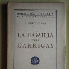 Libros antiguos: LA FAMÍLIA DELS GARRIGÀS - JOSEP PIN I SOLER - LLIBRERIA CATALÒNIA, 1927 - (EN MOLT BON ESTAT). Lote 64187411