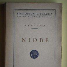 Libros antiguos: NIOBE - JOSE PIN I SOLER - LLIBRERIA CATALÒNIA, 1928 - (EN CATALÀ, EN MOLT BON ESTAT). Lote 64188255