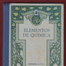 Libros antiguos: ELEMENTOS DE QUIMICA CON RUDIMENTOS DE ANÁLISIS QUIMICO POR F.T.D EDIT F.T.D.372 PAGINAS1929 LE1210. Lote 64253011