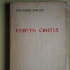 Libros antiguos: CONTES CRUELS - COMTE VILLIERS DE L'ISLE ADAM - EDITORIAL CATALANA, 1919 - (EN CATALÀ, BON ESTAT). Lote 64283355