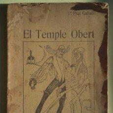 Libros antiguos: EL TEMPLE OBERT - PERE PRAT GABALLI - IMPRENTA J.HORTA, 1908, 1ª EDICIÓ (RAR, DIFÍCIL DE TROVAR). Lote 64455727