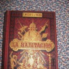 Libros antiguos: LA HABITACION. F. MIQUEL Y BADIA. 3 VOL. EN UNO. . MUEBLES ,TAPICES JOYAS ARMAS.. BASTINOS 1879.. Lote 64467915