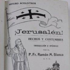 Libros antiguos: L-4116. ¡JERUSALEN¡ HECHOS Y COSTUMBRES. ARTURO ACHLEITNER. ECO FRANCISCANO. SANTIAGO. AÑO 1915.. Lote 64677283