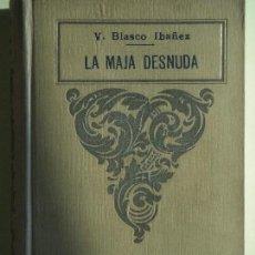 Libros antiguos: LA MAJA DESNUDA - VICENTE BLASCO IBAÑEZ - EDITORIAL PROMETEO, 1919 (TAPA DURA) . Lote 64734635