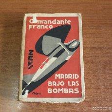 Libros antiguos: MADRID BAJO LAS BOMBAS. COMANDANTE FRANCO. ED. ZEUS, 1931.. Lote 64753803