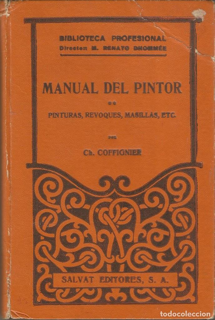 MANUAL DEL PINTOR. PINTURAS, REVOQUES, MASILLAS, ETC. CH COFFIGNIER. 1936 (Libros Antiguos, Raros y Curiosos - Ciencias, Manuales y Oficios - Otros)