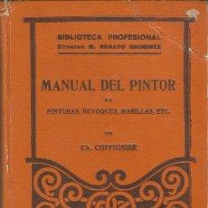 Libros antiguos: MANUAL DEL PINTOR. PINTURAS, REVOQUES, MASILLAS, ETC. CH COFFIGNIER. 1936. Lote 65692650