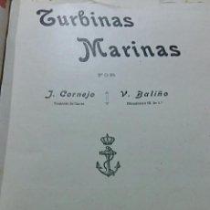 Libros antiguos: TURBINAS MARINAS, J CORNEJO Y V BALIÑO, FERROL LA CORÚÑA 1912. CONTIENE NUMEROSAS FIGURAS. Lote 66009674