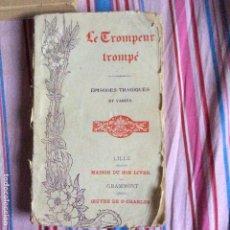 Libros antiguos: LE TROMPEUR TROMPE EPISODES TRAGIQUES ET VARIES. Lote 66017974