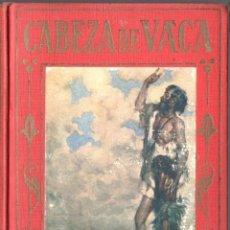 Libros antiguos: CABEZA DE VACA (ARALUCE, C. 1930). Lote 66142062