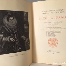 Libros antiguos: L'ARCHIDUCHESSE INFANTE ISABELLE-CLAIRE-EUGÉNIE AU MUSÉE DU PRADO. (1924). (ISABEL CLARA EUGENIA . Lote 66928062