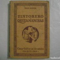 Libros antiguos: WAN DOBER. TINTORERO Y QUITAMANCHAS. EDITORIAL ARALUCE 1930. Lote 67193365