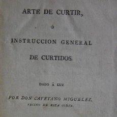 Libros antiguos: ARTE DE CURTIR O INSTRUCCION GENERAL DE CURTIDOS - AÑO 1805. Lote 67232937